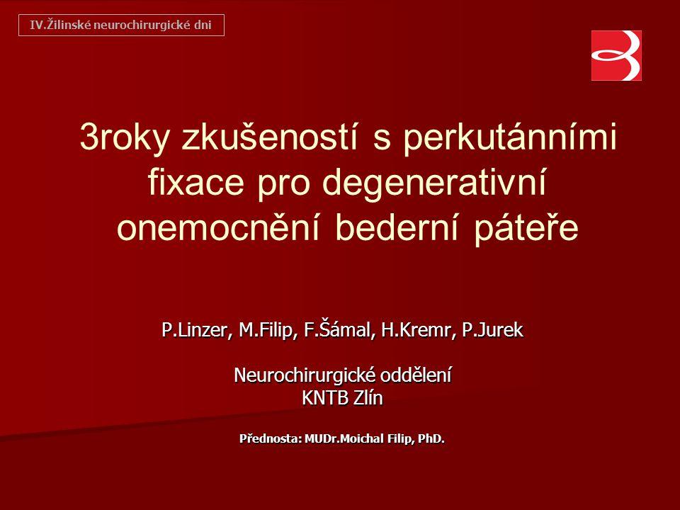 3roky zkušeností s perkutánními fixace pro degenerativní onemocnění bederní páteře P.Linzer, M.Filip, F.Šámal, H.Kremr, P.Jurek Neurochirurgické odděl