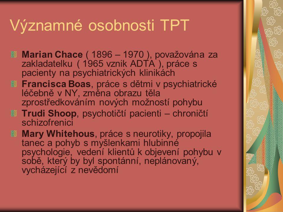 Významné osobnosti TPT Marian Chace ( 1896 – 1970 ), považována za zakladatelku ( 1965 vznik ADTA ), práce s pacienty na psychiatrických klinikách Fra