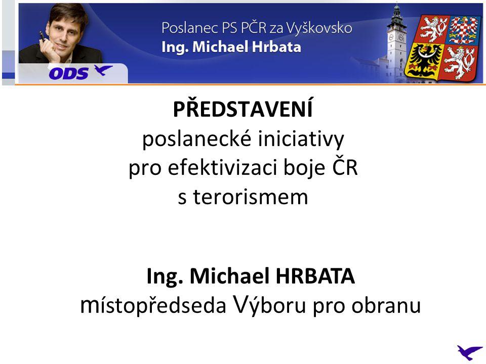 PŘEDSTAVENÍ poslanecké iniciativy pro efektivizaci boje ČR s terorismem Ing.