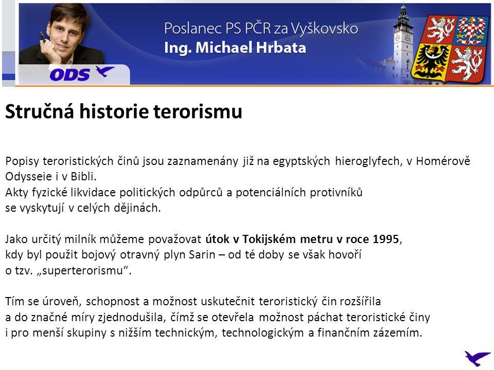 V České republice doposud nemáme zásadní zkušenost s teroristickým útokem, nicméně míra rizika teroristického útoku na našem území přímo souvisí např.: - s aktivitami ČR v zahraničních misích - s členstvím v NATO - s diskusí o umístění radarové základny na území ČR - s činností rádia RFE/RL Poslední hmatatelné ohrožení nastalo na podzim roku 2006.