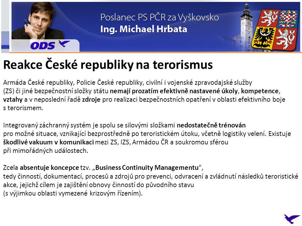 Armáda České republiky, Policie České republiky, civilní i vojenské zpravodajské služby (ZS) či jiné bezpečnostní složky státu nemají prozatím efektivně nastavené úkoly, kompetence, vztahy a v neposlední řadě zdroje pro realizaci bezpečnostních opatření v oblasti efektivního boje s terorismem.