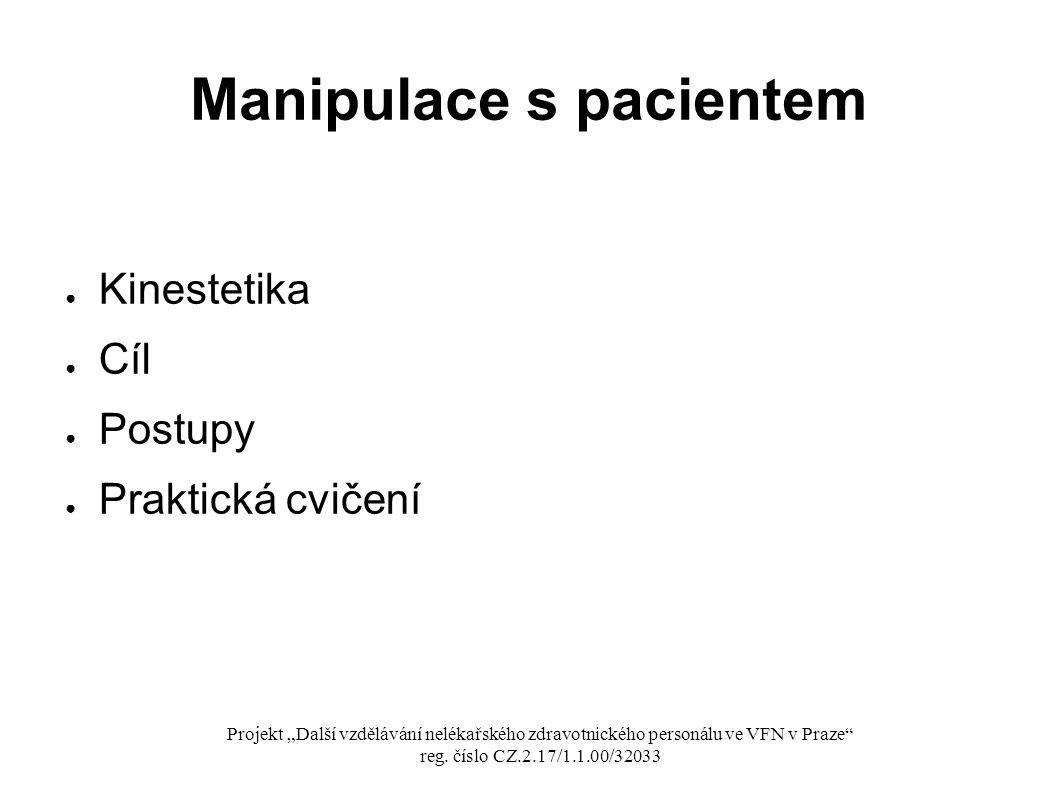 """Manipulace s pacientem ● Kinestetika ● Cíl ● Postupy ● Praktická cvičení Projekt """"Další vzdělávání nelékařského zdravotnického personálu ve VFN v Praze reg."""