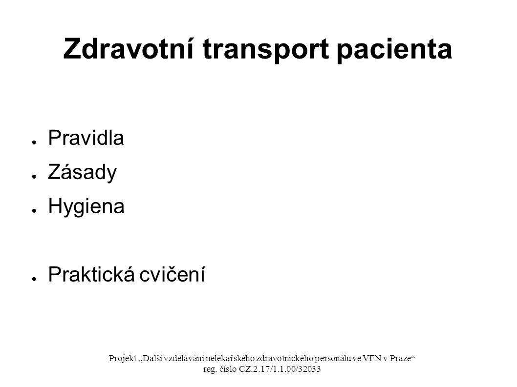 """Zdravotní transport pacienta ● Pravidla ● Zásady ● Hygiena ● Praktická cvičení Projekt """"Další vzdělávání nelékařského zdravotnického personálu ve VFN v Praze reg."""