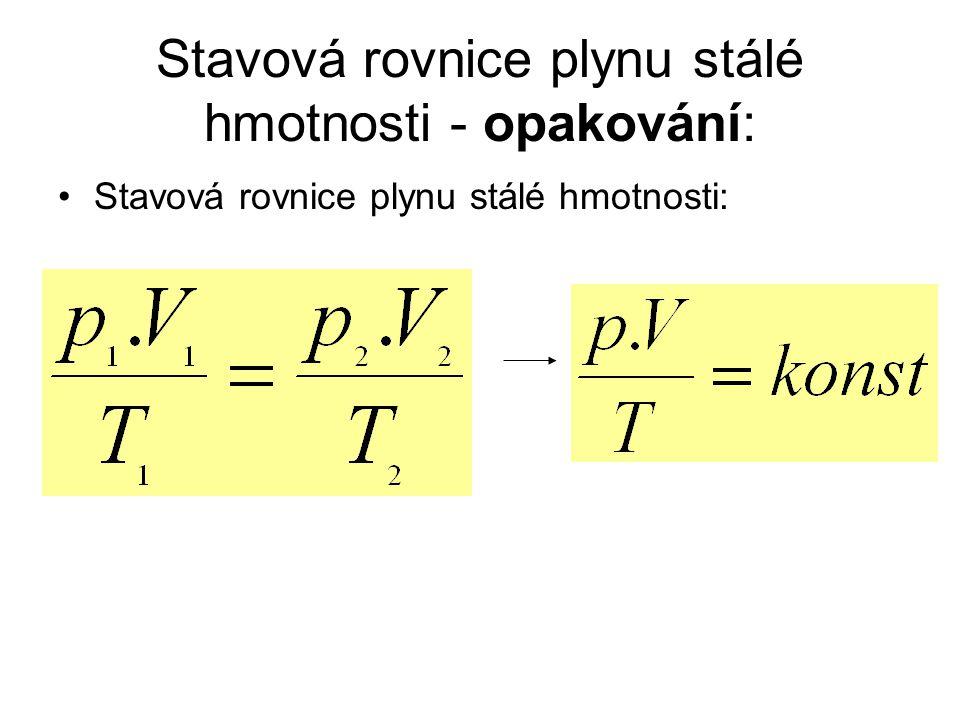 Stavová rovnice plynu stálé hmotnosti - opakování: •Napiš stavovou rovnici plynu stálé hmotnosti :