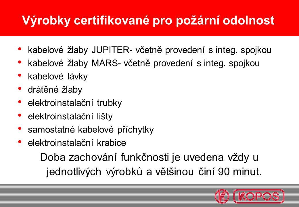 Výrobky certifikované pro požární odolnost • kabelové žlaby JUPITER- včetně provedení s integ. spojkou • kabelové žlaby MARS- včetně provedení s integ