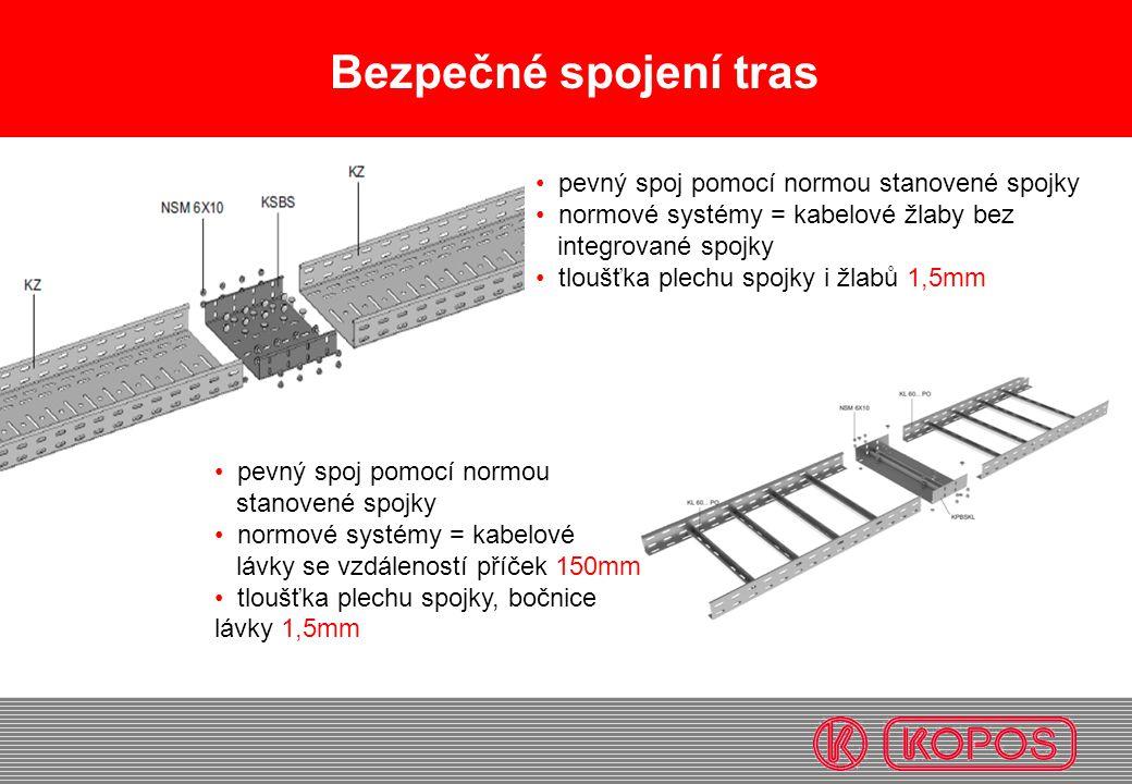 Bezpečné spojení tras • pevný spoj pomocí normou stanovené spojky • normové systémy = kabelové žlaby bez integrované spojky • tloušťka plechu spojky i