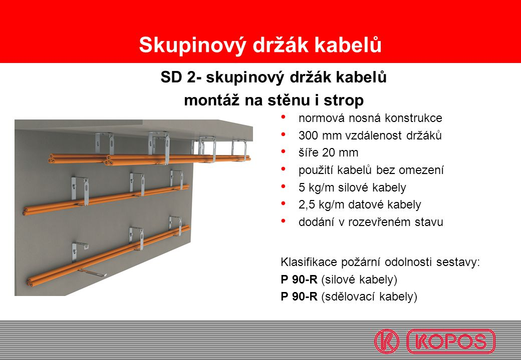 Skupinový držák kabelů SD 2- skupinový držák kabelů montáž na stěnu i strop • normová nosná konstrukce • 300 mm vzdálenost držáků • šíře 20 mm • použi