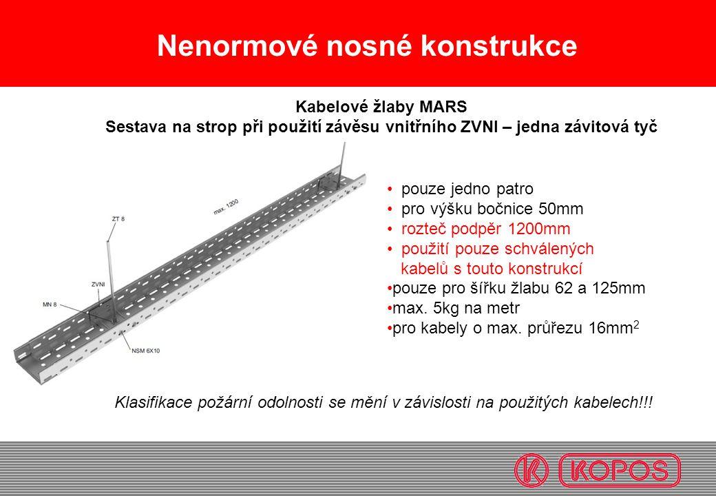 Nenormové nosné konstrukce • pouze jedno patro • pro výšku bočnice 50mm • rozteč podpěr 1200mm • použití pouze schválených kabelů s touto konstrukcí •
