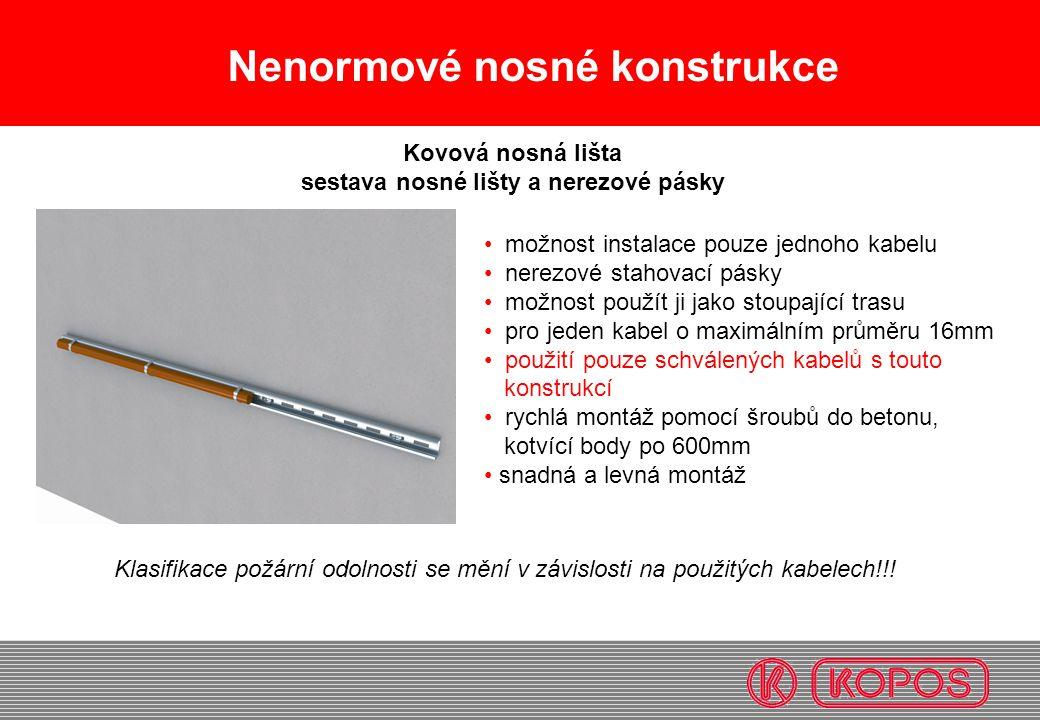 Nenormové nosné konstrukce • možnost instalace pouze jednoho kabelu • nerezové stahovací pásky • možnost použít ji jako stoupající trasu • pro jeden k