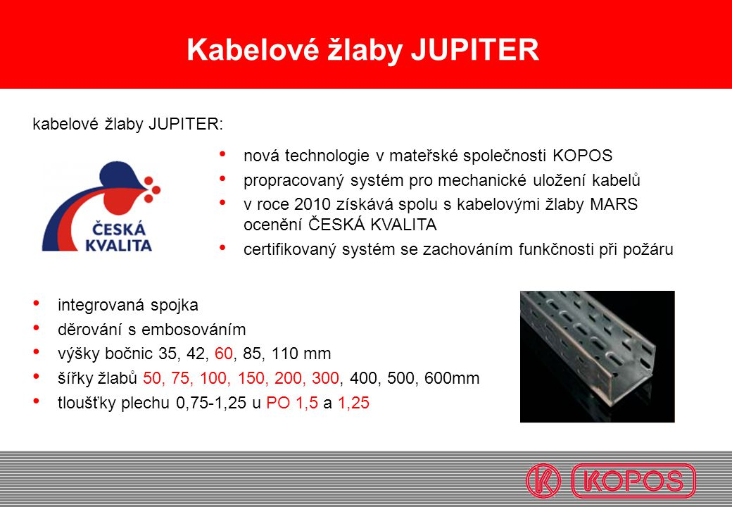 Kabelové žlaby JUPITER • integrovaná spojka • děrování s embosováním • výšky bočnic 35, 42, 60, 85, 110 mm • šířky žlabů 50, 75, 100, 150, 200, 300, 4