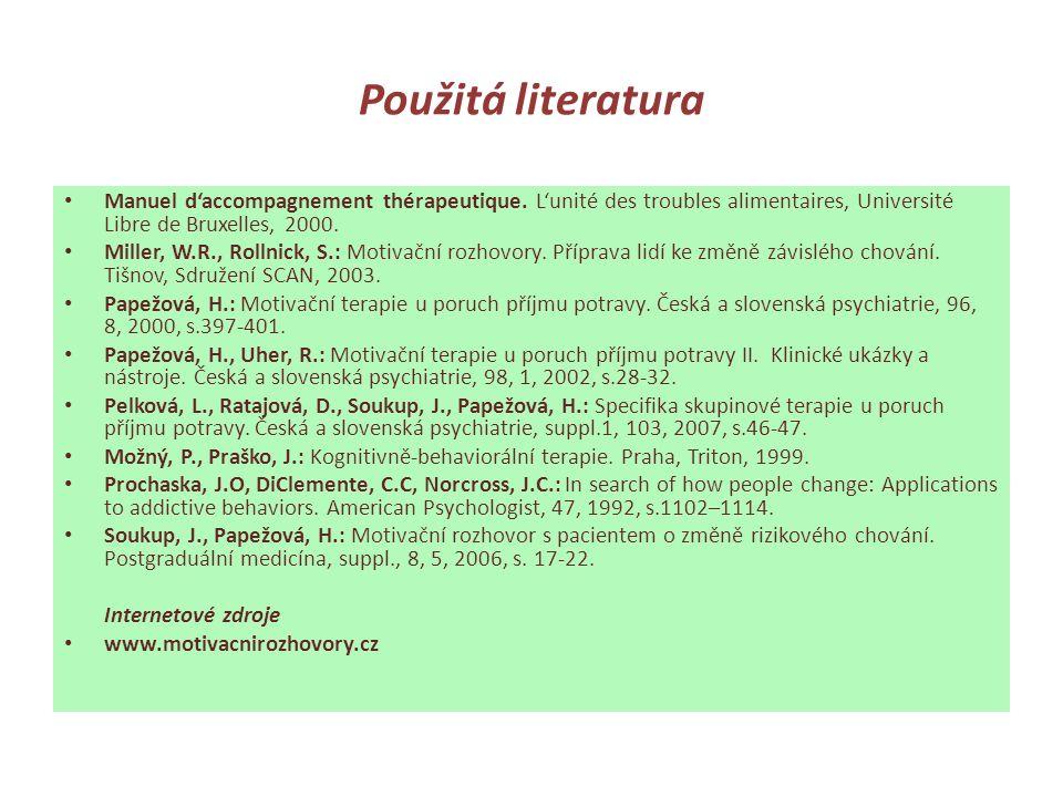Použitá literatura • Manuel d'accompagnement thérapeutique. L'unité des troubles alimentaires, Université Libre de Bruxelles, 2000. • Miller, W.R., Ro