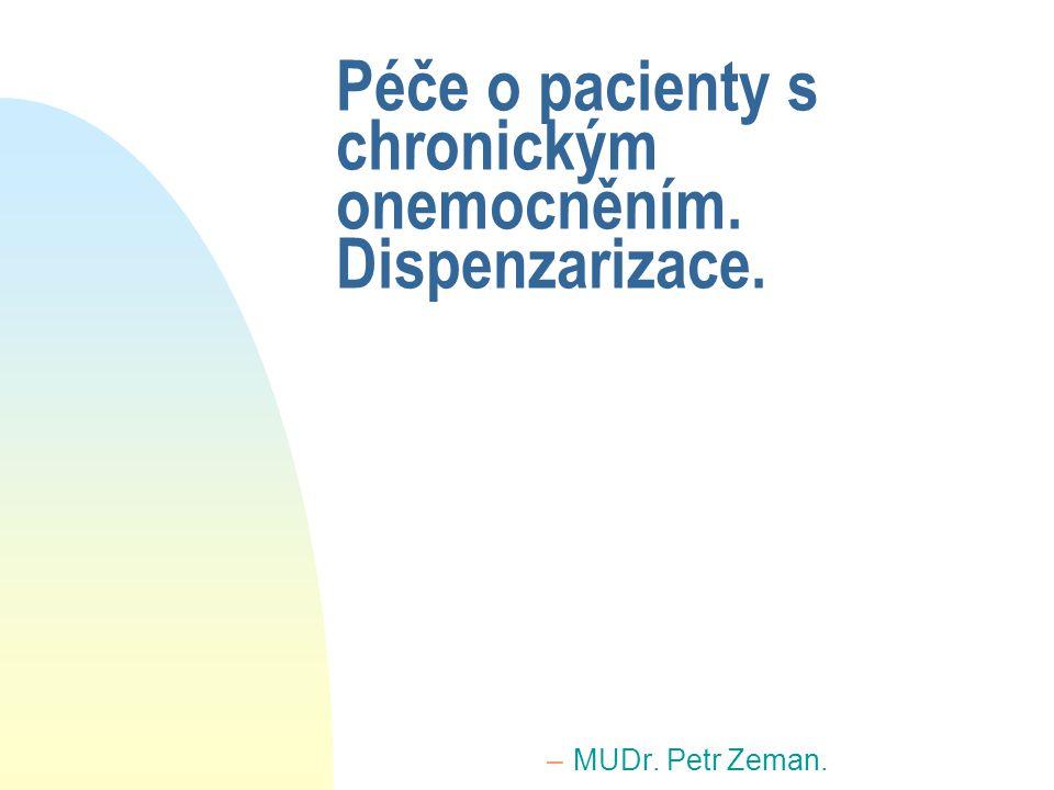 Péče o pacienty s chronickým onemocněním. Dispenzarizace. –MUDr. Petr Zeman.