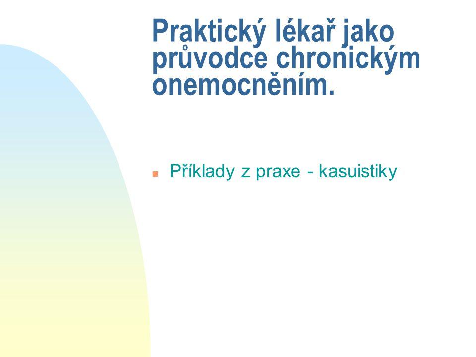 Praktický lékař jako průvodce chronickým onemocněním. n Příklady z praxe - kasuistiky