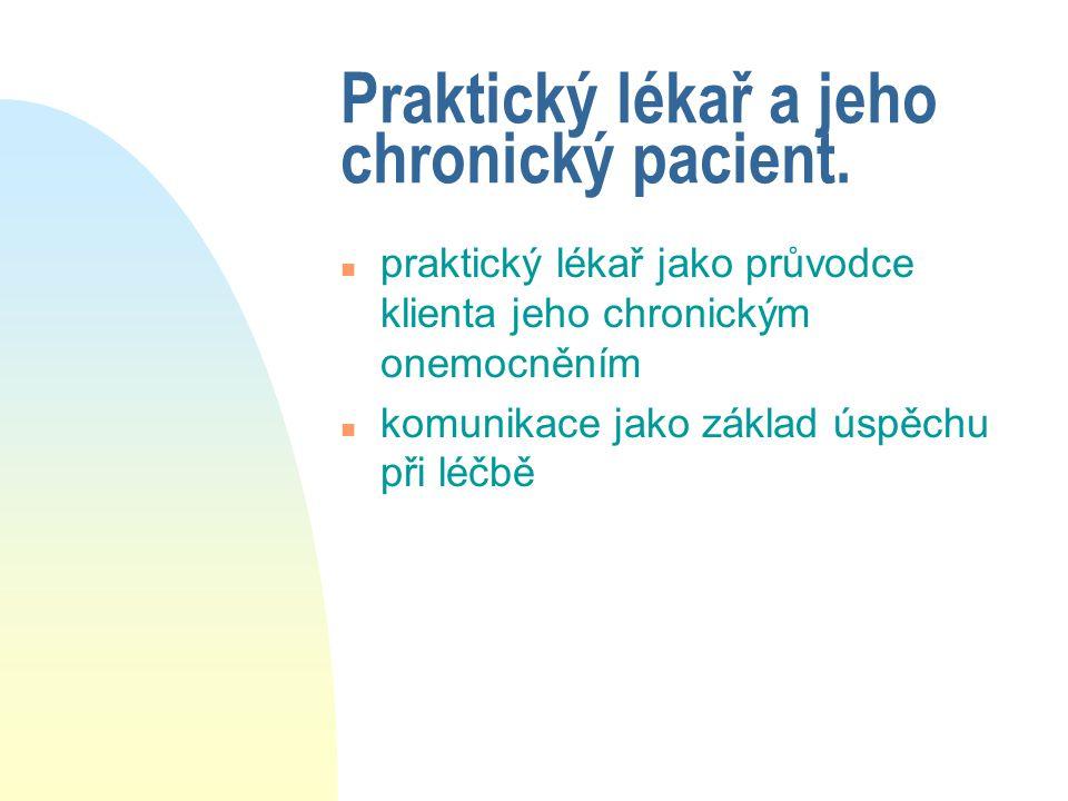 Praktický lékař a jeho chronický pacient. n praktický lékař jako průvodce klienta jeho chronickým onemocněním n komunikace jako základ úspěchu při léč