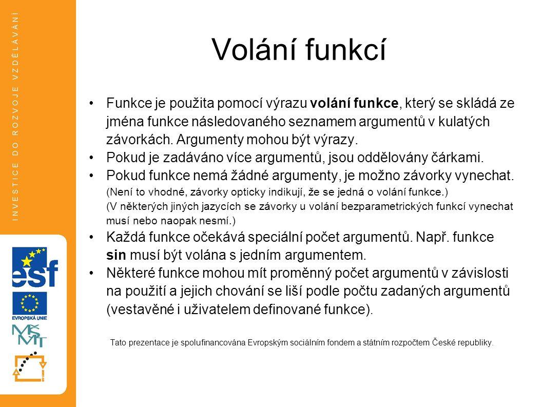 Volání funkcí •Funkce je použita pomocí výrazu volání funkce, který se skládá ze jména funkce následovaného seznamem argumentů v kulatých závorkách. A