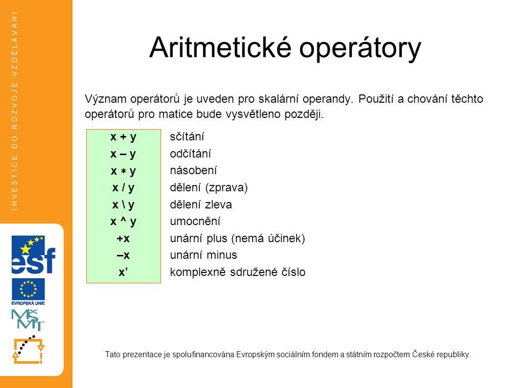Aritmetické operátory Význam operátorů je uveden pro skalární operandy. Použití a chování těchto operátorů pro matice bude vysvětleno později. Tato pr