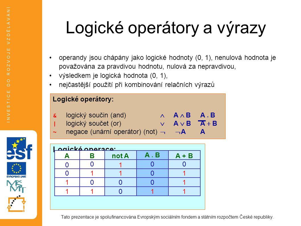 Logické operátory a výrazy •operandy jsou chápány jako logické hodnoty (0, 1), nenulová hodnota je považována za pravdivou hodnotu, nulová za nepravdi
