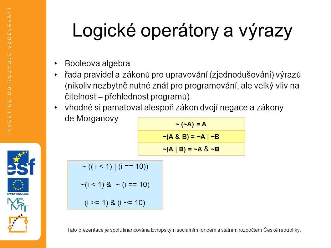Logické operátory a výrazy •Booleova algebra •řada pravidel a zákonů pro upravování (zjednodušování) výrazů (nikoliv nezbytně nutné znát pro programov