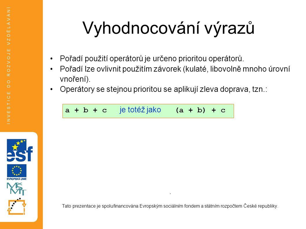Vyhodnocování výrazů •Pořadí použití operátorů je určeno prioritou operátorů. •Pořadí lze ovlivnit použitím závorek (kulaté, libovolně mnoho úrovní vn