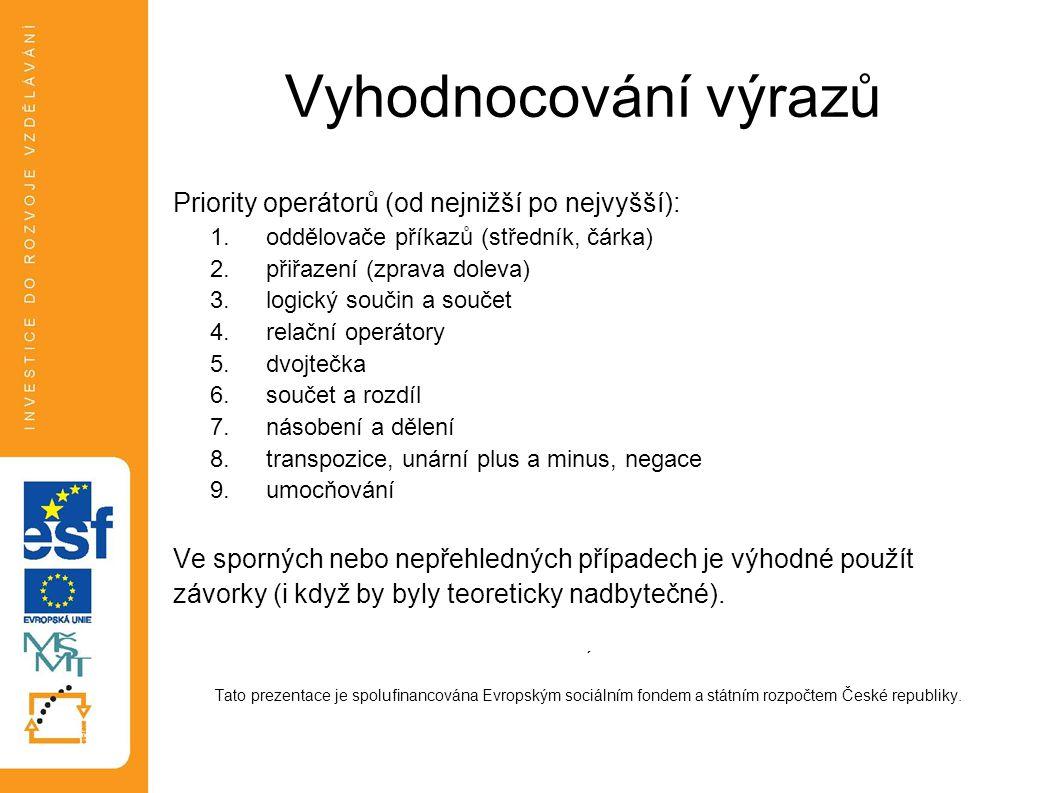 Vyhodnocování výrazů Priority operátorů (od nejnižší po nejvyšší): 1.oddělovače příkazů (středník, čárka) 2.přiřazení (zprava doleva) 3.logický součin