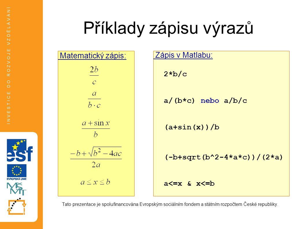Příklady zápisu výrazů ´ Tato prezentace je spolufinancována Evropským sociálním fondem a státním rozpočtem České republiky. Matematický zápis: Zápis