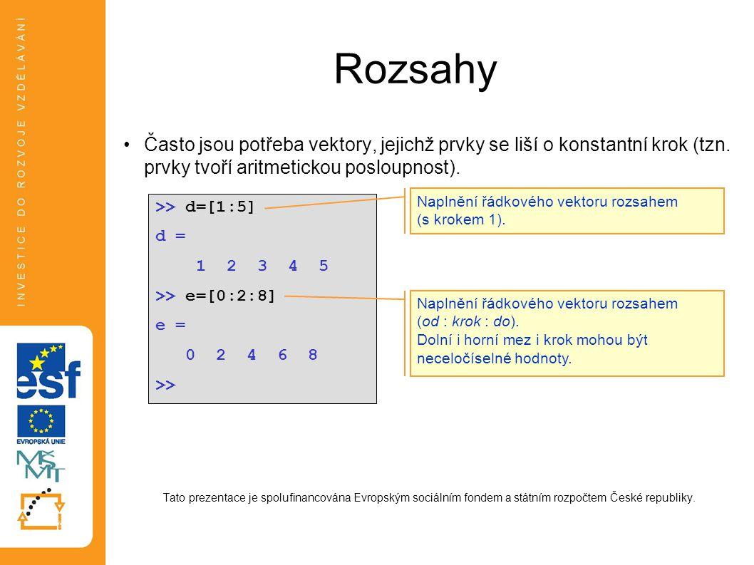 Rozsahy •Často jsou potřeba vektory, jejichž prvky se liší o konstantní krok (tzn. prvky tvoří aritmetickou posloupnost). Tato prezentace je spolufina