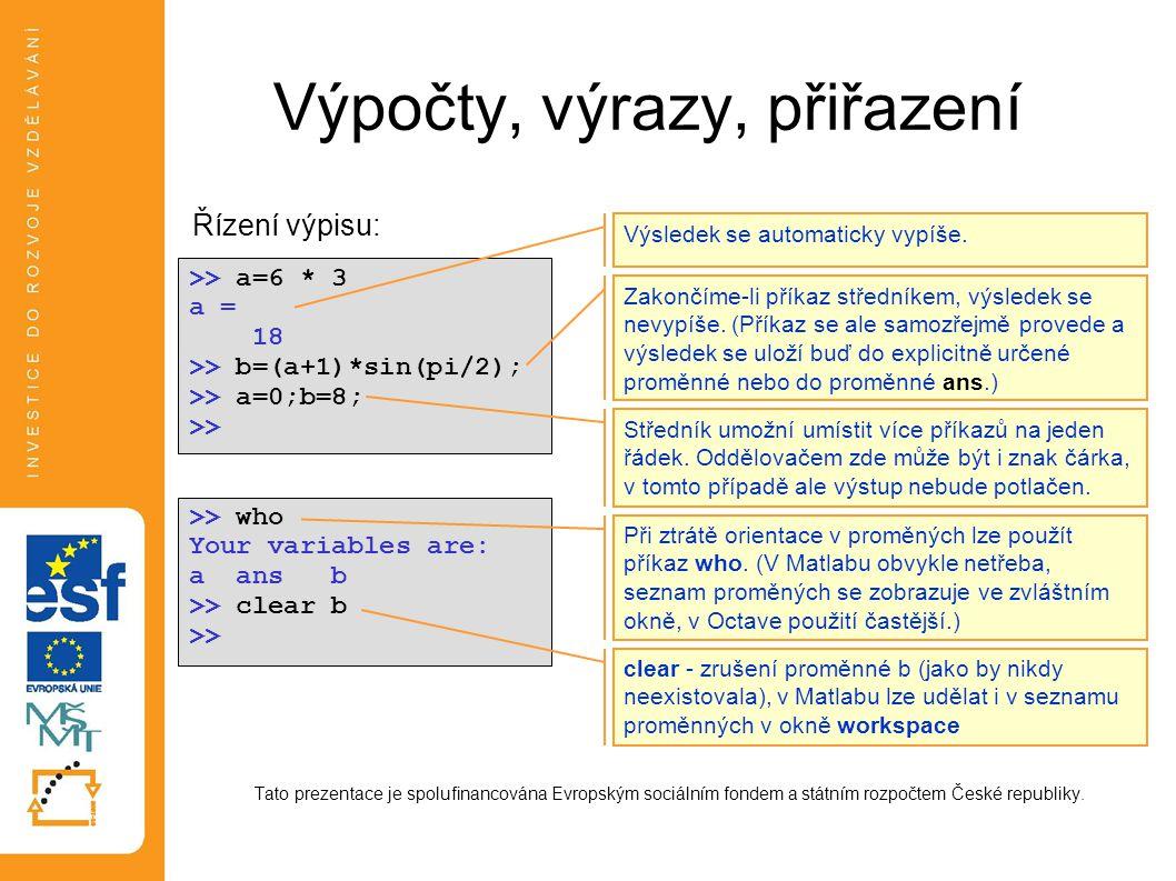 Řízení výpisu - format •matice a vektory se vypisují v tabulkovém tvaru (viz dále), •podobu veškerých výpisů (skalárů, prvků vektorů i matic) lze ovlivnit funkcí format: •short, long - nastavení počtu desetinných míst - 4 desetinná místa pro short, všechna (7 resp.