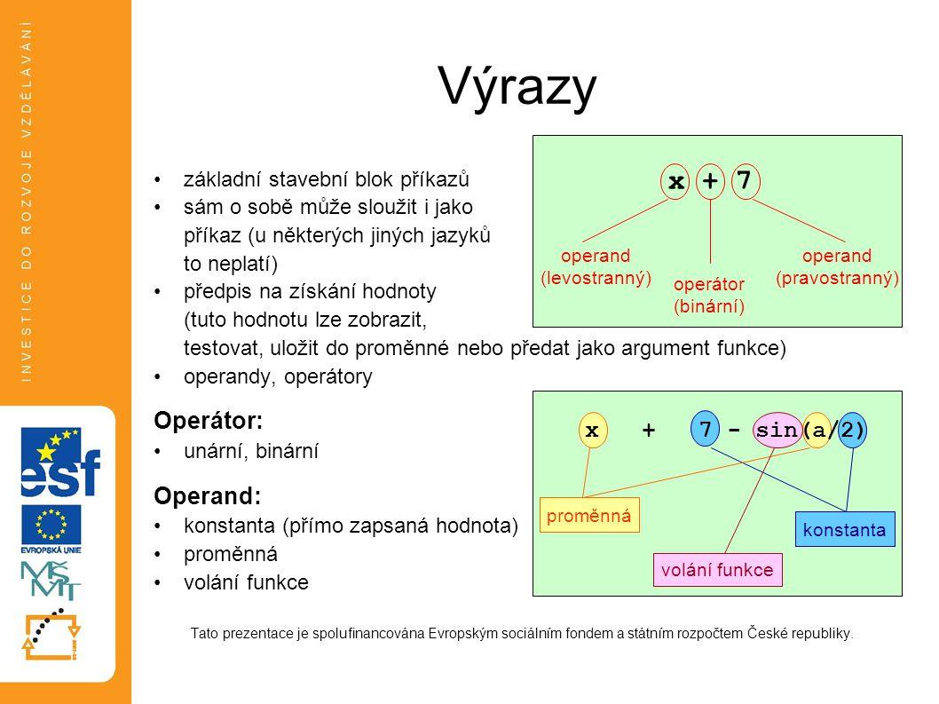 Výrazy •základní stavební blok příkazů •sám o sobě může sloužit i jako příkaz (u některých jiných jazyků to neplatí) •předpis na získání hodnoty (tuto