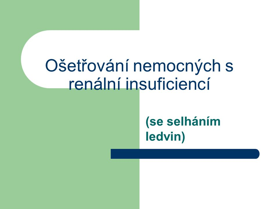 Ošetřování nemocných s renální insuficiencí (se selháním ledvin)