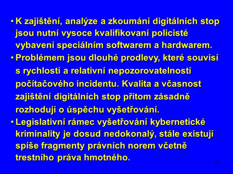 12 •K zajištění, analýze a zkoumání digitálních stop jsou nutní vysoce kvalifikovaní policisté vybavení speciálním softwarem a hardwarem. •Problémem j