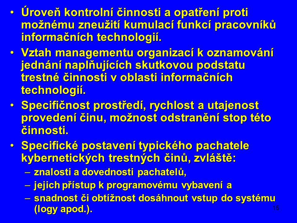15 •Úroveň kontrolní činnosti a opatření proti možnému zneužití kumulací funkcí pracovníků informačních technologií. •Vztah managementu organizací k o