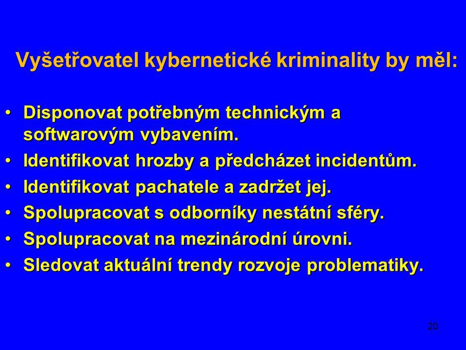 Vyšetřovatel kybernetické kriminality by měl: •Disponovat potřebným technickým a softwarovým vybavením. •Identifikovat hrozby a předcházet incidentům.