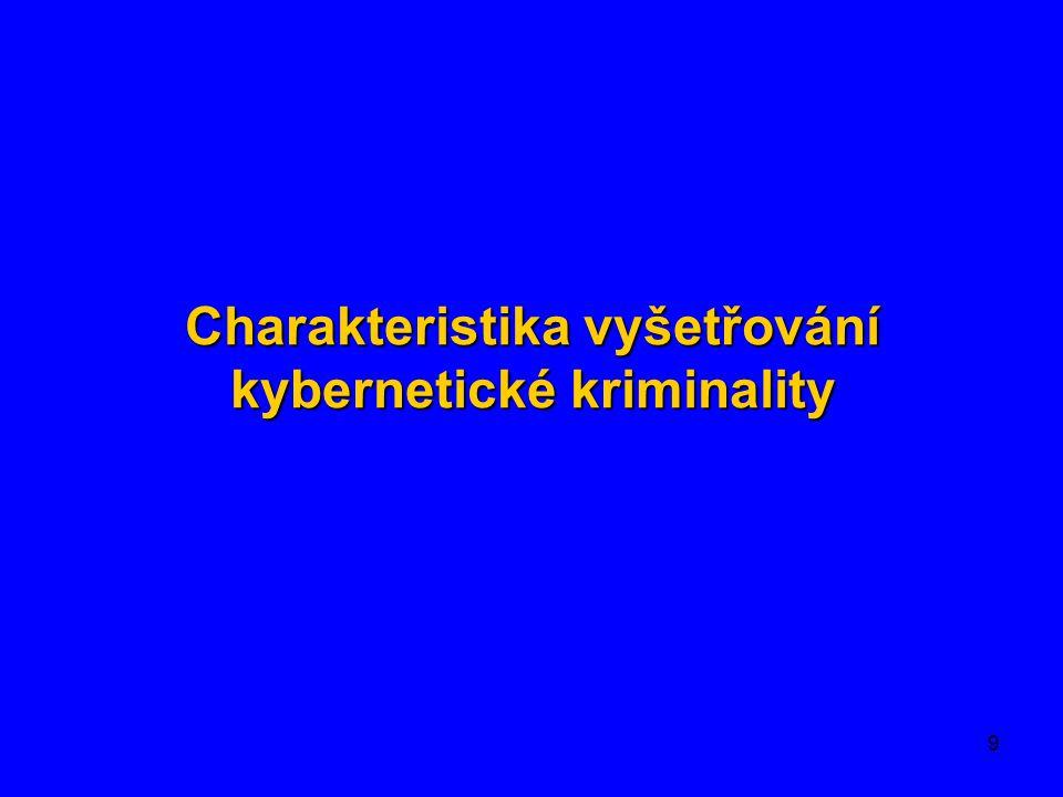 9 Charakteristika vyšetřování kybernetické kriminality