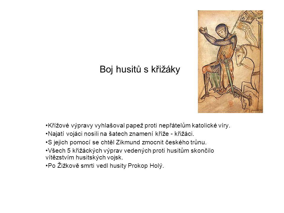 Boj husitů s křižáky •Křížové výpravy vyhlašoval papež proti nepřátelům katolické víry.