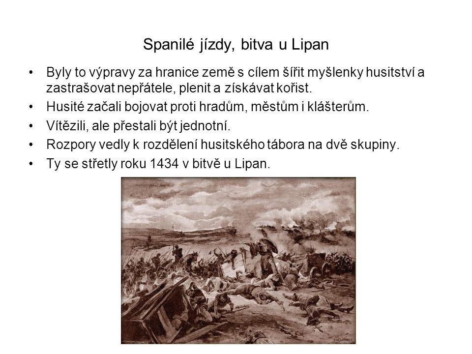 Spanilé jízdy, bitva u Lipan •Byly to výpravy za hranice země s cílem šířit myšlenky husitství a zastrašovat nepřátele, plenit a získávat kořist.