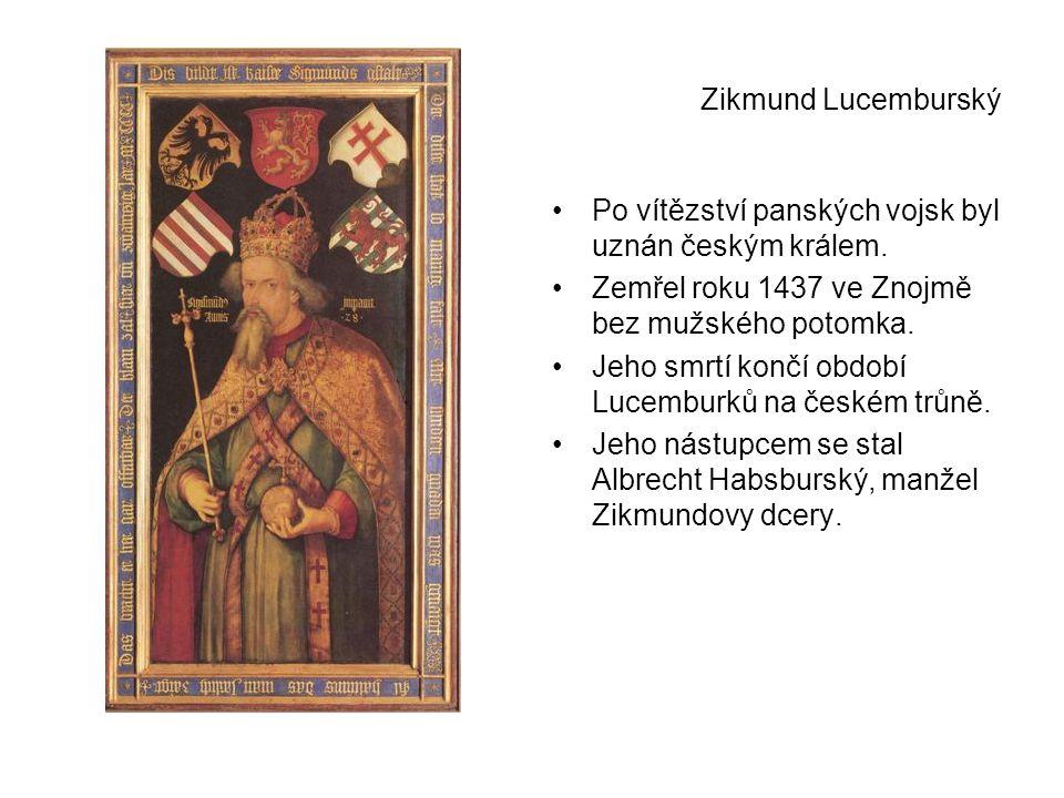 Zikmund Lucemburský •Po vítězství panských vojsk byl uznán českým králem.