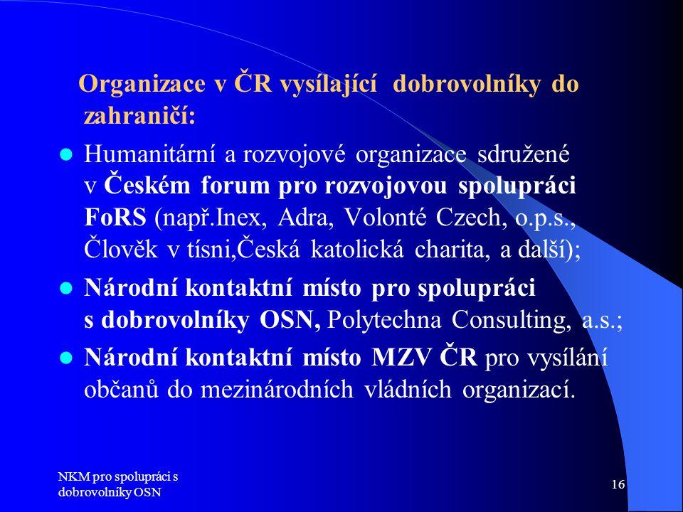 NKM pro spolupráci s dobrovolníky OSN 16 Organizace v ČR vysílající dobrovolníky do zahraničí:  Humanitární a rozvojové organizace sdružené v Českém