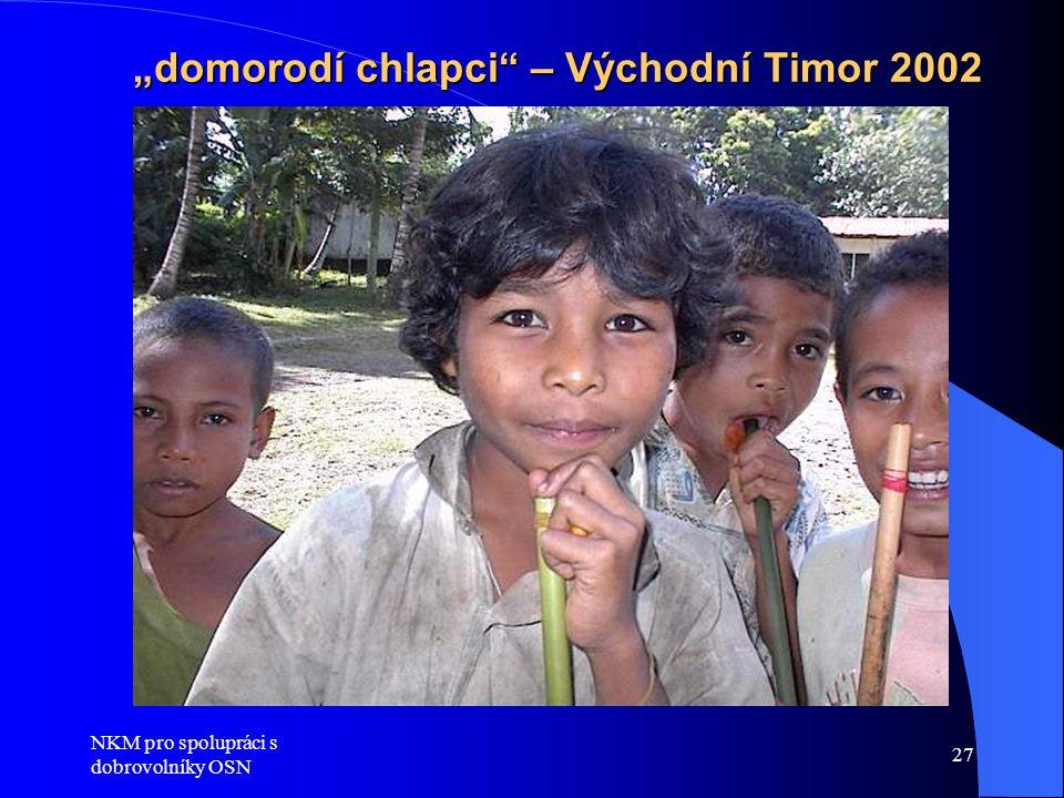 """NKM pro spolupráci s dobrovolníky OSN 27 """"domorodí chlapci – Východní Timor 2002"""