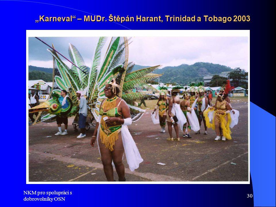 """NKM pro spolupráci s dobrovolníky OSN 30 """"Karneval – MUDr. Štěpán Harant, Trinidad a Tobago 2003"""