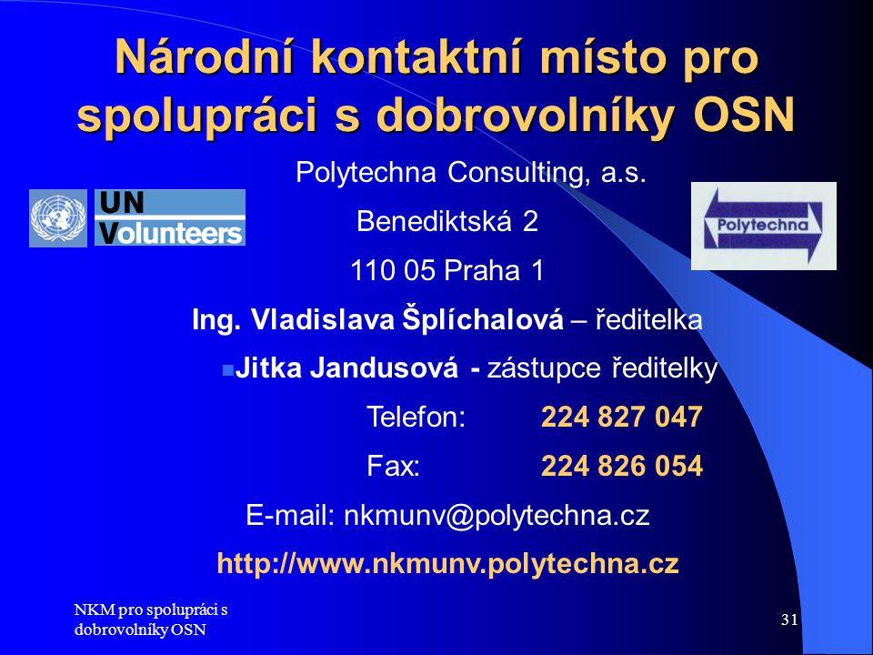 NKM pro spolupráci s dobrovolníky OSN 31 Národní kontaktní místo pro spolupráci s dobrovolníky OSN Polytechna Consulting, a.s. Benediktská 2 110 05 Pr