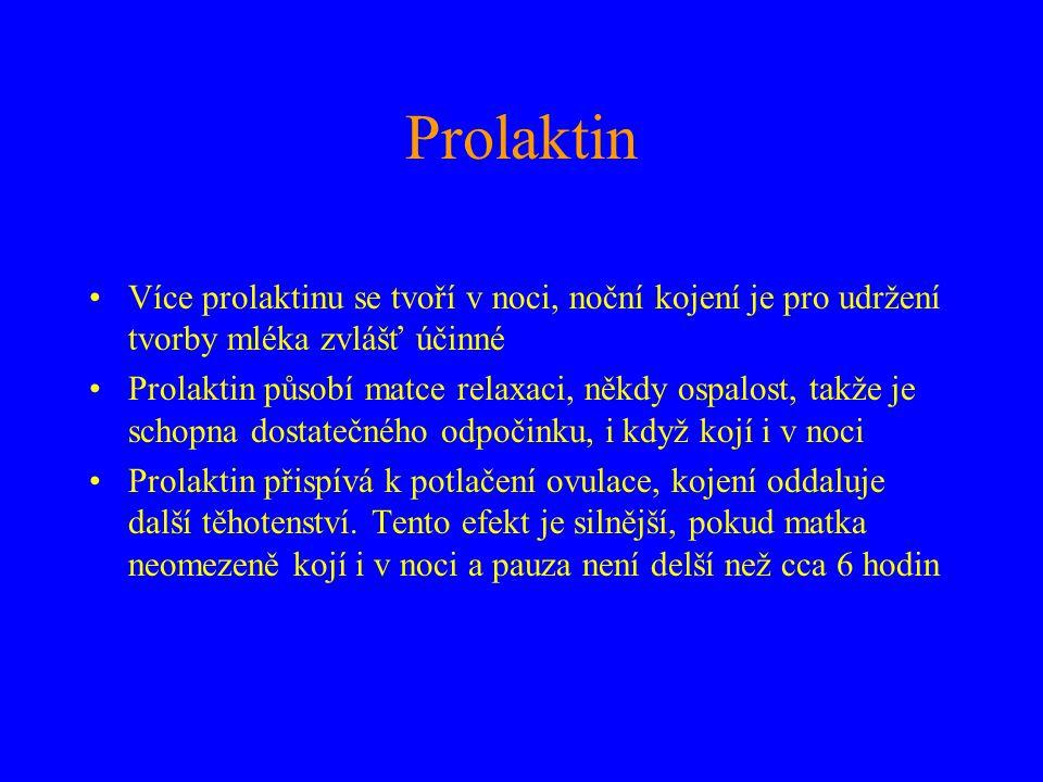 Prolaktin •Více prolaktinu se tvoří v noci, noční kojení je pro udržení tvorby mléka zvlášť účinné •Prolaktin působí matce relaxaci, někdy ospalost, t