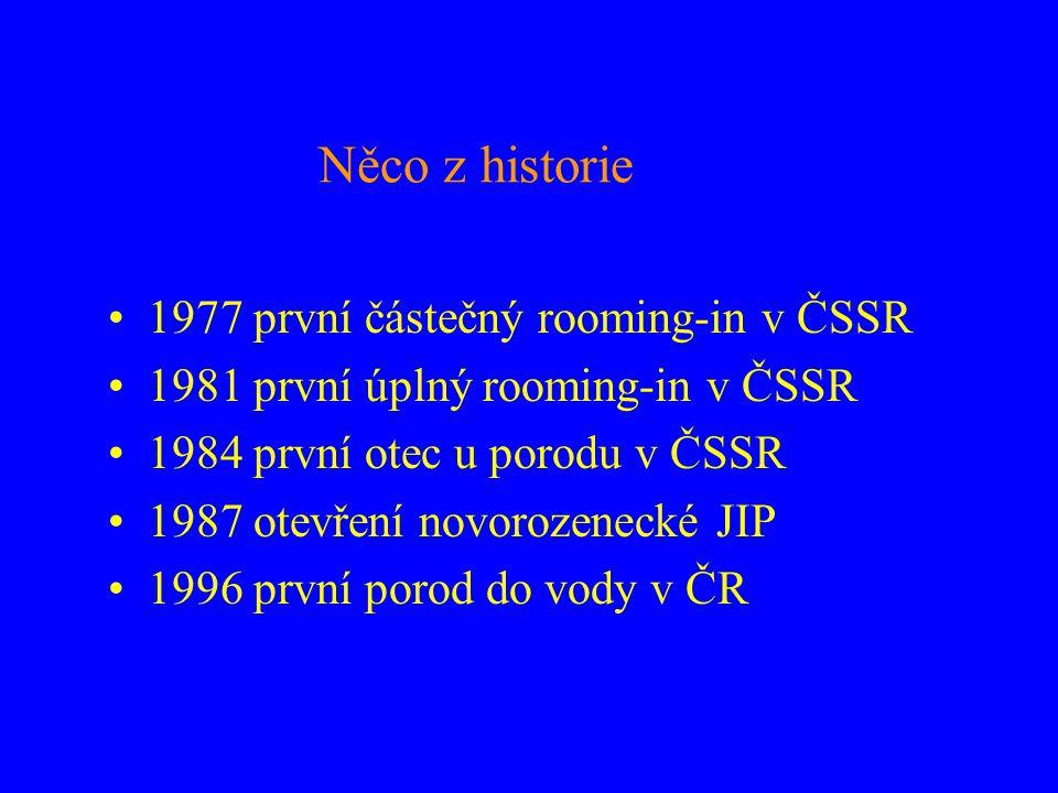 Něco z historie •1977 první částečný rooming-in v ČSSR •1981 první úplný rooming-in v ČSSR •1984 první otec u porodu v ČSSR •1987 otevření novorozenec