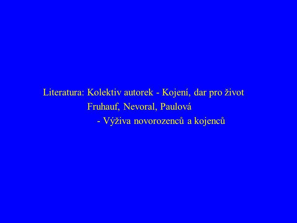 Literatura: Kolektiv autorek - Kojení, dar pro život Fruhauf, Nevoral, Paulová - Výživa novorozenců a kojenců
