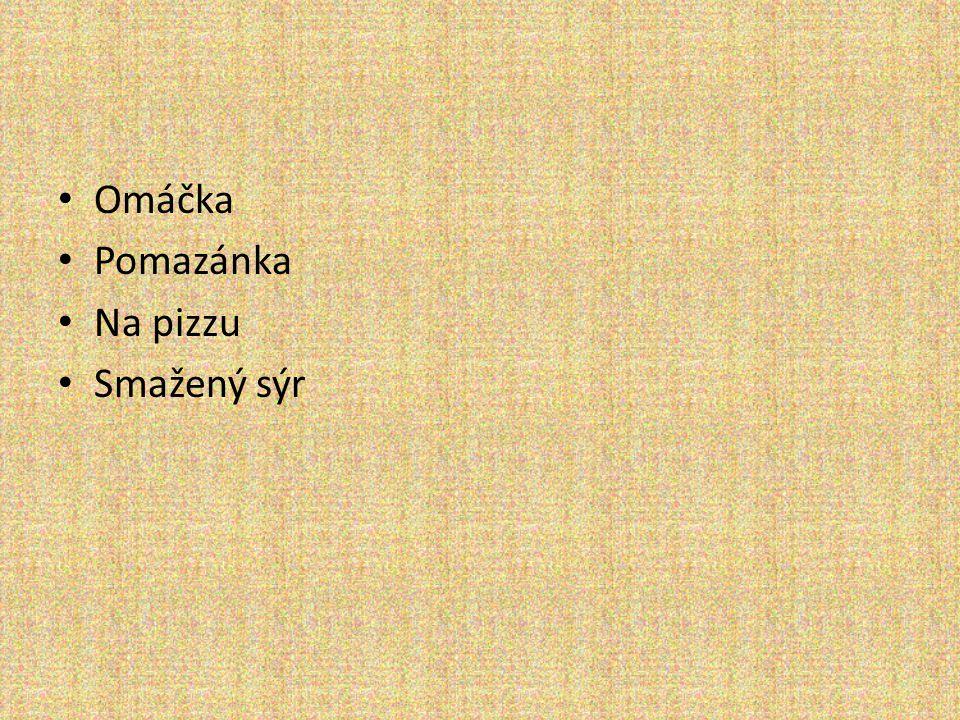 • Omáčka • Pomazánka • Na pizzu • Smažený sýr