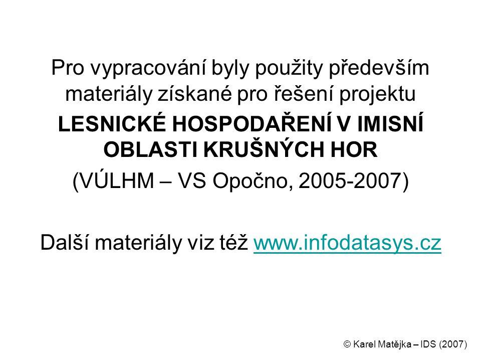 Pro vypracování byly použity především materiály získané pro řešení projektu LESNICKÉ HOSPODAŘENÍ V IMISNÍ OBLASTI KRUŠNÝCH HOR (VÚLHM – VS Opočno, 2005-2007) Další materiály viz též www.infodatasys.czwww.infodatasys.cz © Karel Matějka – IDS (2007)