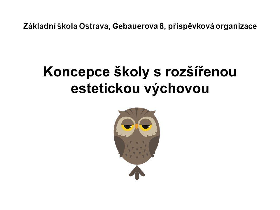Koncepce školy s rozšířenou estetickou výchovou Základní škola Ostrava, Gebauerova 8, příspěvková organizace