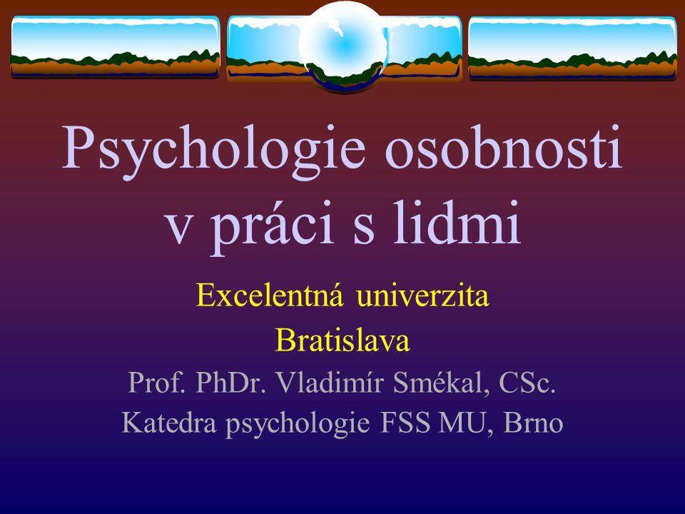 Psychologie osobnosti v práci s lidmi Excelentná univerzita Bratislava Prof.