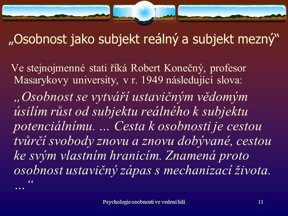 """Psychologie osobnosti ve vedení lidí11 """"Osobnost jako subjekt reálný a subjekt mezný Ve stejnojmenné stati říká Robert Konečný, profesor Masarykovy university, v r."""