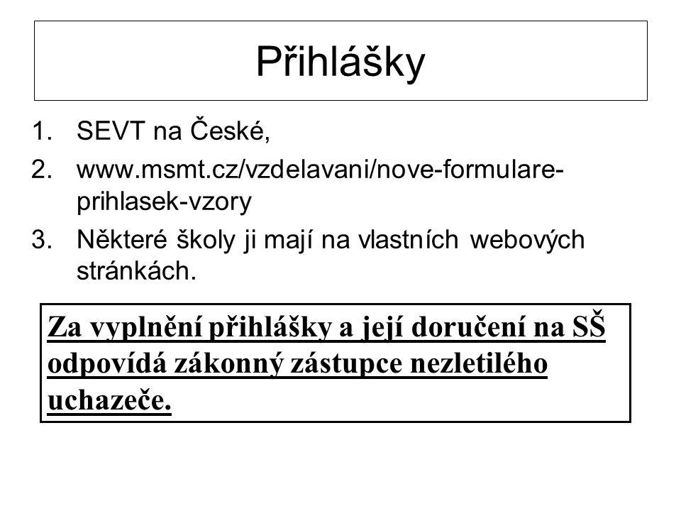 Přihlášky 1.SEVT na České, 2.www.msmt.cz/vzdelavani/nove-formulare- prihlasek-vzory 3.Některé školy ji mají na vlastních webových stránkách. Za vyplně