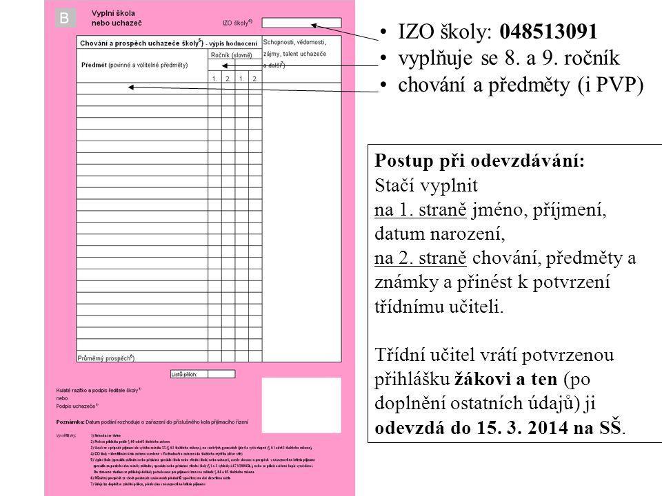 • IZO školy: 048513091 • vyplňuje se 8. a 9. ročník • chování a předměty (i PVP) Postup při odevzdávání: Stačí vyplnit na 1. straně jméno, příjmení, d